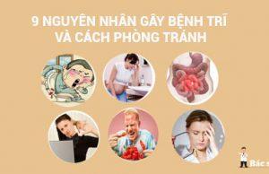 9 Nguyên nhân gây bệnh trĩ và cách phòng tránh trĩ cho mọi người