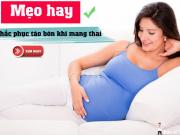 Mách bạn cách khắc phục táo bón khi mang thai