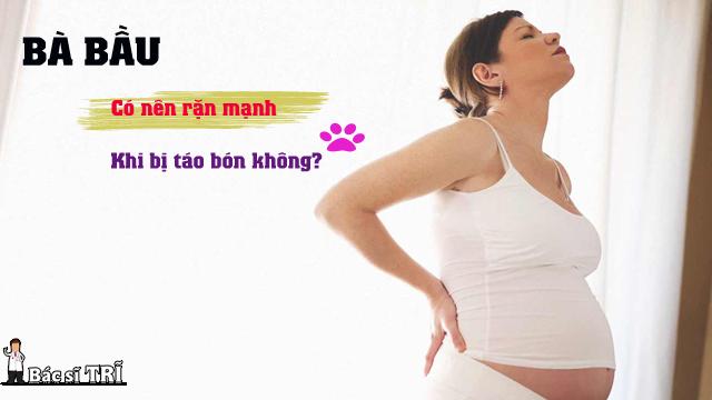 bà bầu có nên rặn táo bón khi mang thai hay không?