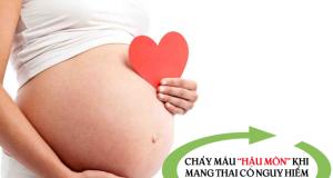 hiện tượng chảy máu hậu môn khi mang thai có nguy hiểm không?